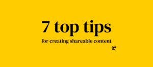Top tips for creating shareable content banner